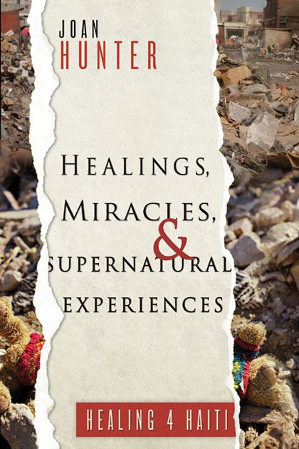 Healings, Miracles, and Supernatural Experiences By: Joan Hunter