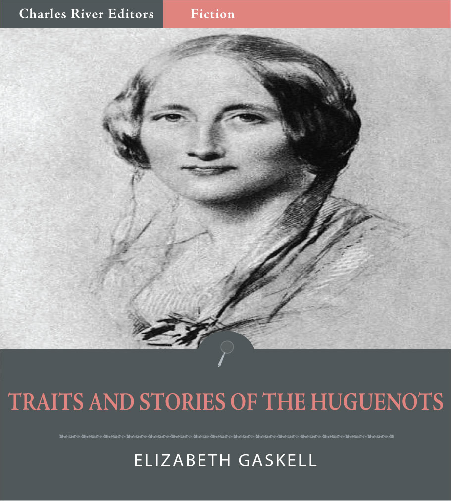 Traits and Stories of the Huguenots By: Elizabeth Gaskell