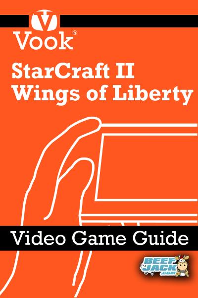 StarCraft II: Wings of Liberty: Video Game Guide By: Vook