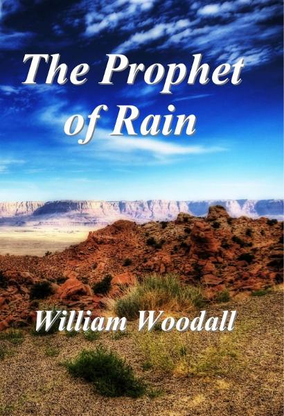 The Prophet of Rain By: William Woodall