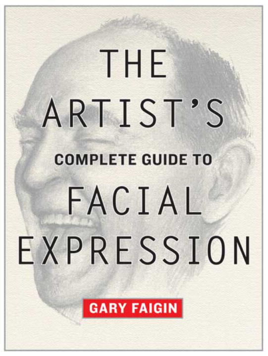 The Artist's Complete Guide to Facial Expression By: Gary Faigin