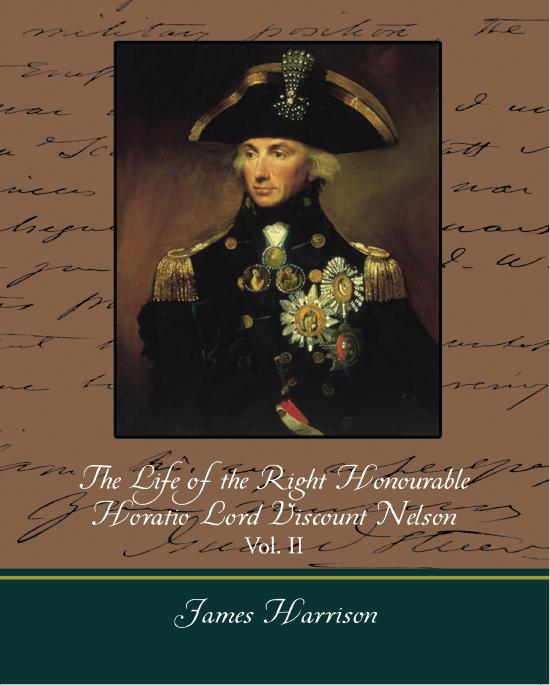 James Harrison - The Life of the Right Honourable Horatio Lord Viscount Nelson, Vol. II (of 2)