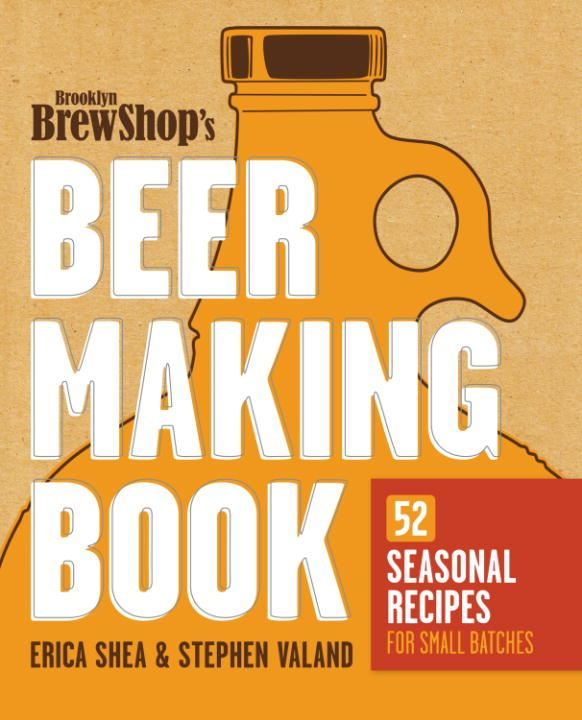 Brooklyn Brew Shop's Beer Making Book By: Erica Shea,Jennifer Fiedler,Stephen Valand
