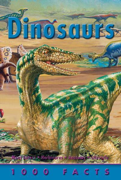 1000 Facts Dinosaurs By: