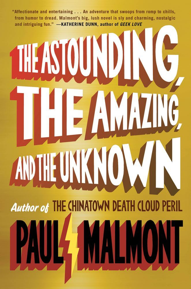 The Astounding, the Amazing, and the Unknown By: Paul Malmont