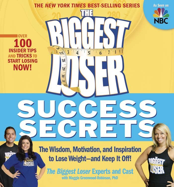 The Biggest Loser Success Secrets: The Wisdom Motivation and Inspiration to Lose Weight--and Keep It Off!