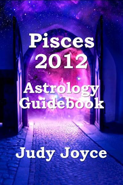 Pisces 2012 Astrology Guidebook By: Judy Joyce