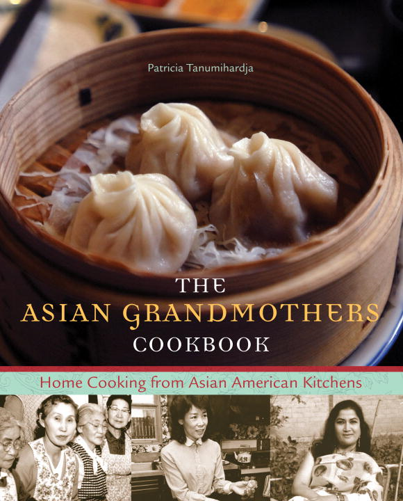The Asian Grandmothers Cookbook By: Patricia Tanumihardja