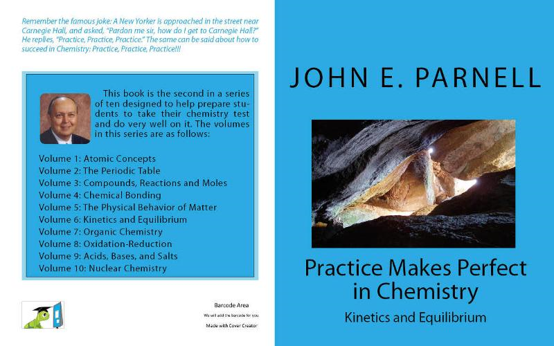 Practice Makes Perfect in Chemistry: Kinetics and Equilibrium By: John Parnell