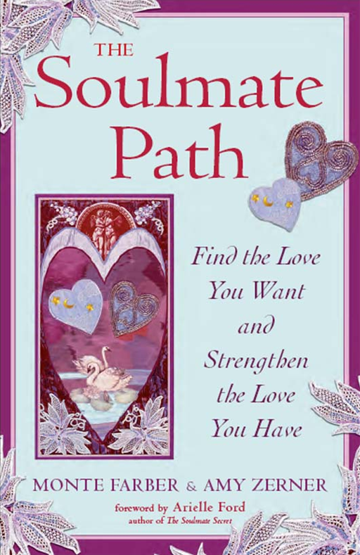 The Soulmate Path: Find The Love You Want And Strengthen The Love You Have