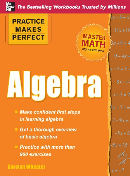 Practice Makes Perfect Algebra By: Carolyn Wheater