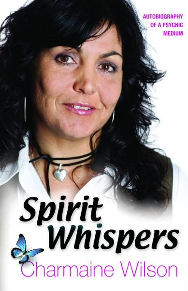 Spirit Whispers: Autobiography of a Psychic Medium By: Charmaine Wilson