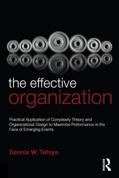 The Effective Organization: Practical Application of Complexity Theory and Organizational Design to Maximize Performance in the Face of Emerging Events.