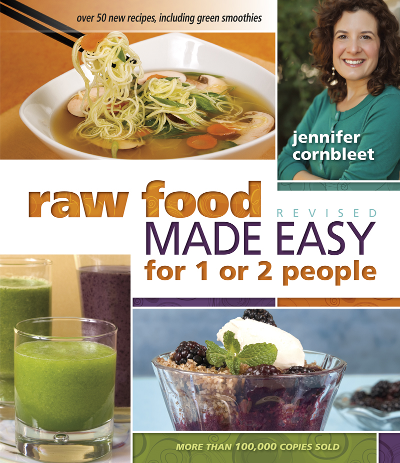 Raw Food Made Easy for 1 or 2 People By: Jennifer Cornbleet