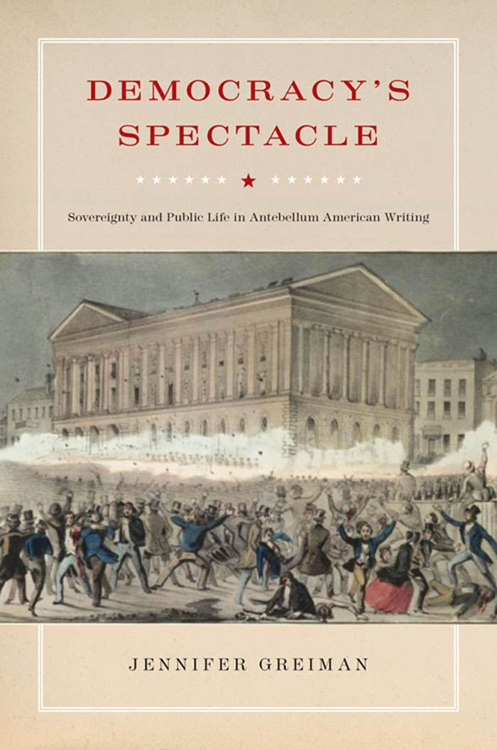 Democracy's Spectacle : Sovereignty and Public Life in Antebellum American Writing