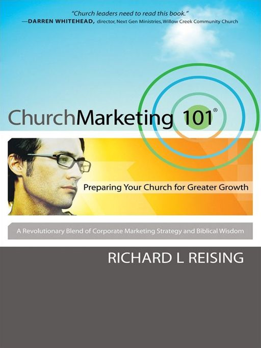 Church Marketing 101 By: Richard Reising
