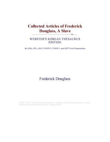Inc. ICON Group International - Collected Articles of Frederick Douglass, A Slave (Webster's Korean Thesaurus Edition)