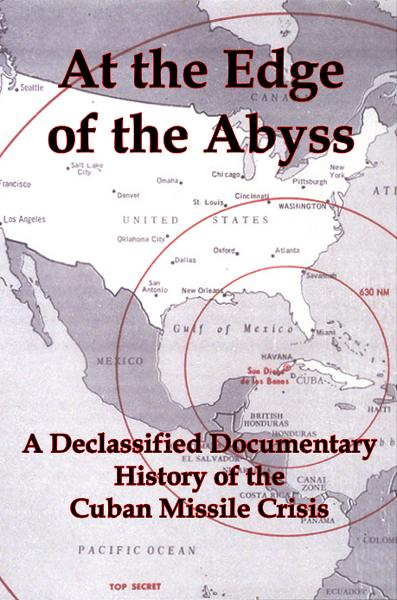 At the Edge of the Abyss: A Declassified Documentary History of the Cuban Missile Crisis By: Lenny Flank