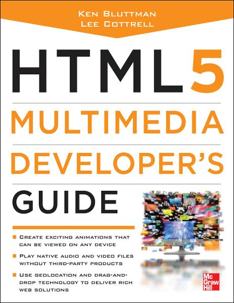 HTML5 Multimedia Developer's Guide By:  Lee Cottrell,Ken Bluttman