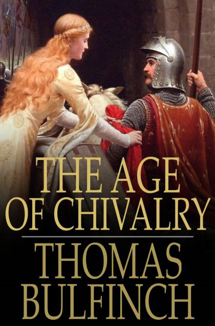 The Age of Chivalry Or Legends of King Arthur