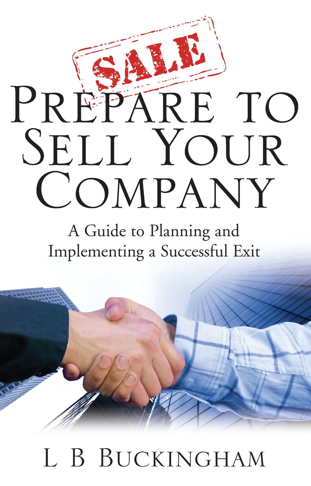 Prepare To Sell Your Company A Guide to Planning and Implementing a Successful Exit