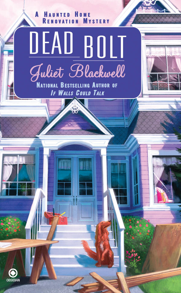 Dead Bolt: A Haunted Home Renovation Mystery By: Juliet Blackwell