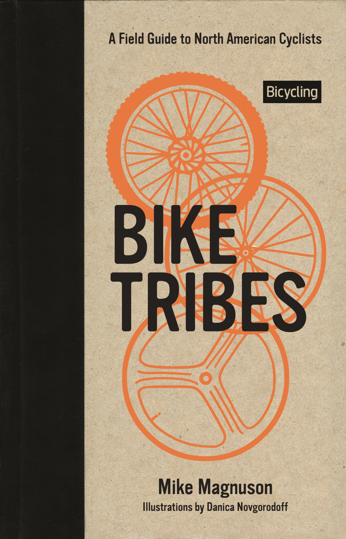 Bike Tribes: A Field Guide to North American Cyclists By: Mike Magnuson