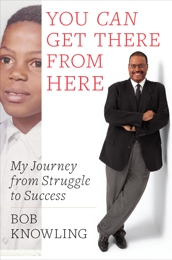 You Can Get There from Here: My Journey from Struggle to Success