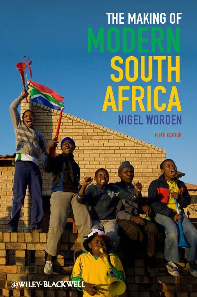The Making of Modern South Africa By: Nigel Worden