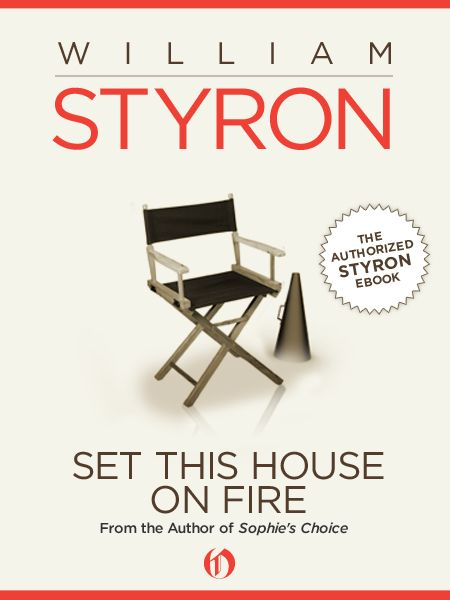 Set This House on Fire By: William Styron