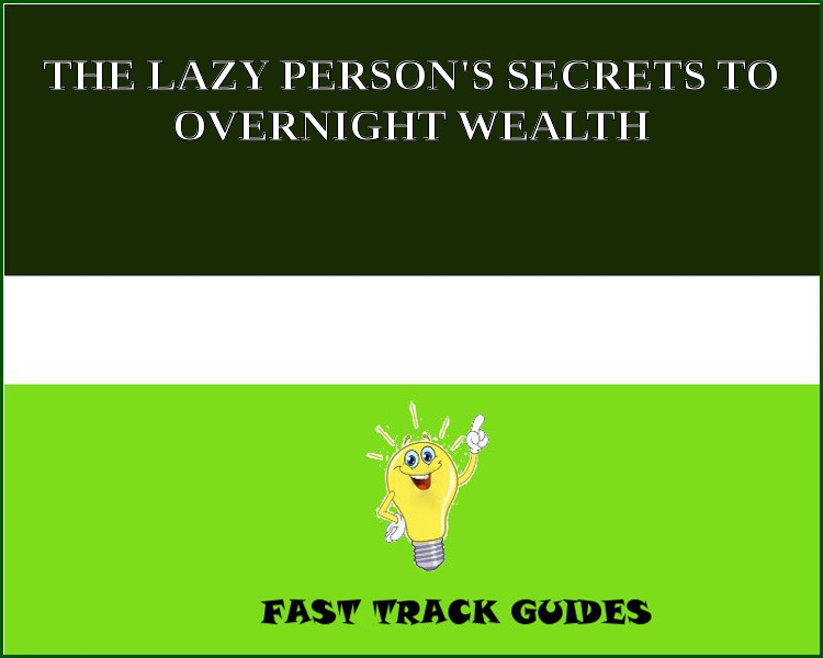 THE LAZY PERSON'S SECRETS TO OVERNIGHT WEALTH