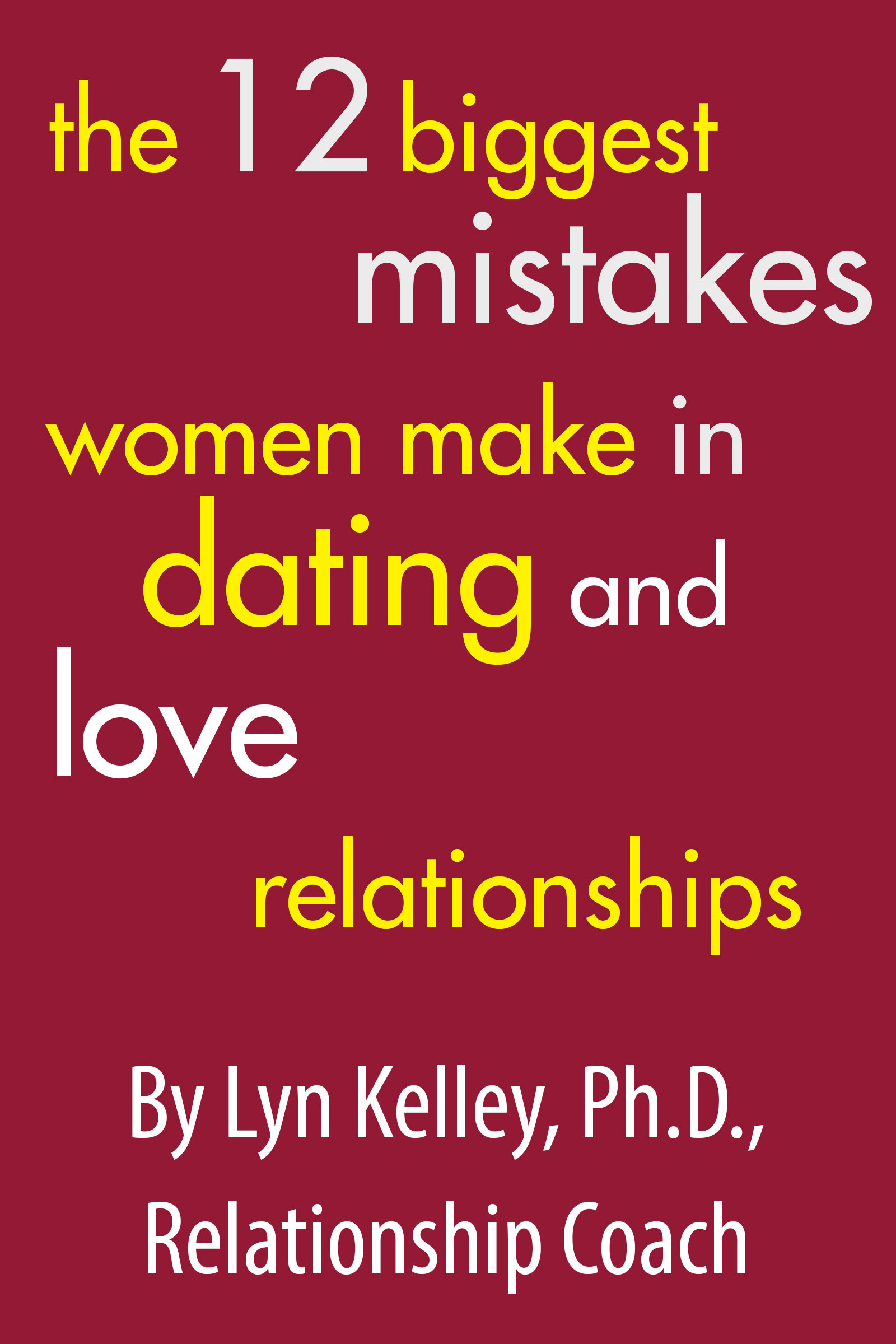 The 12 Biggest Mistakes Women Make in Dating and Love Relationships