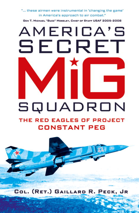 America's Secret MiG Squadron By: Gaillard R. Peck, Jr.