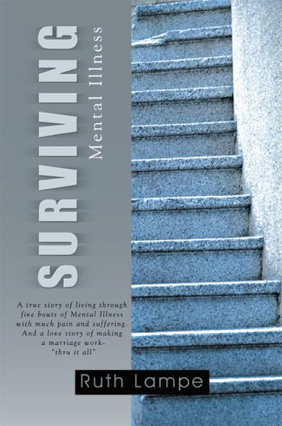 SURVIVING Mental Illness By: Ruth Lampe