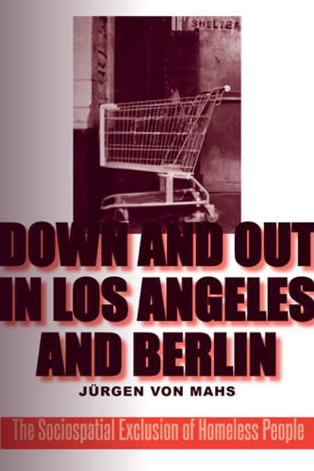 Down and Out in Los Angeles and Berlin: The Sociospatial Exclusion of Homeless People