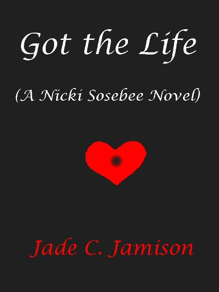 Got the Life (A Nicki Sosebee Novel) By: Jade C. Jamison