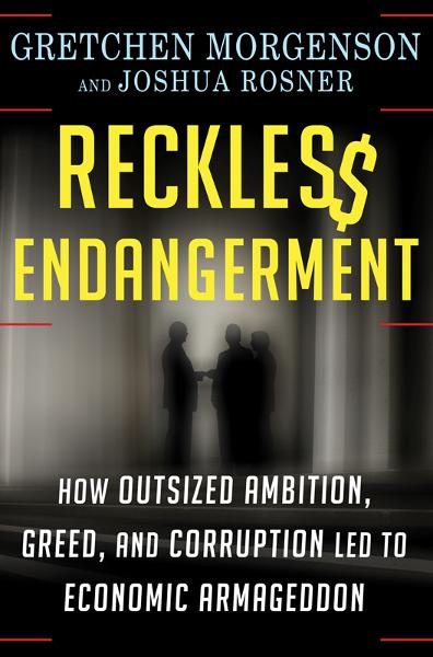 Reckless Endangerment By: Gretchen Morgenson,Joshua Rosner