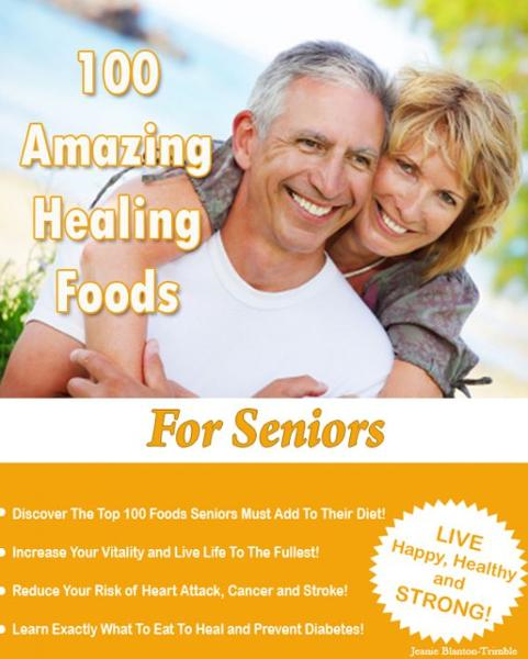 100 Amazing Healing Foods For Seniors