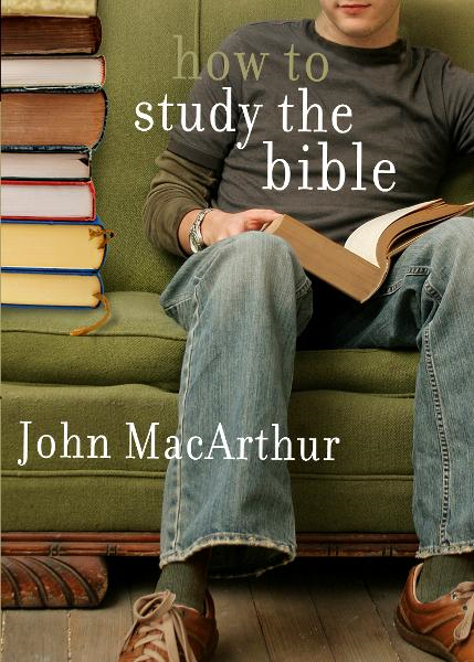 How to Study the Bible By: John F MacArthur