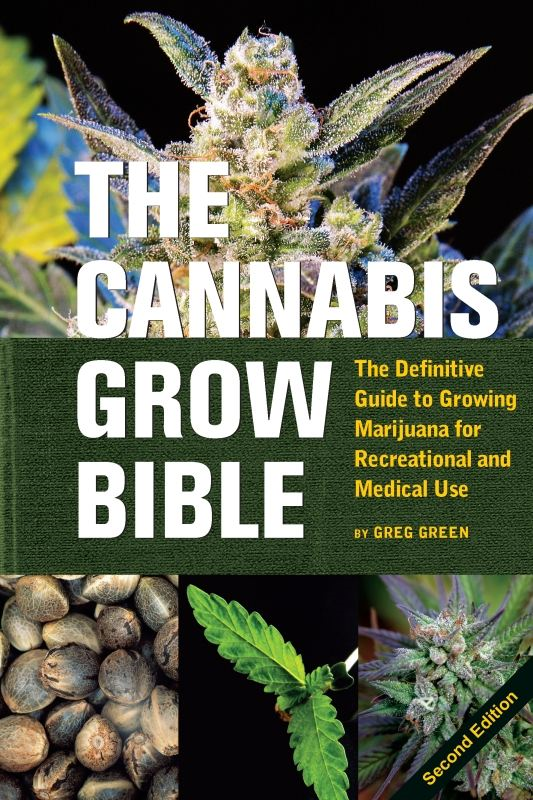 The Cannabis Grow Bible By: Greg Green