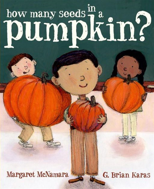 How Many Seeds in a Pumpkin? By: Margaret McNamara,G. Brian Karas