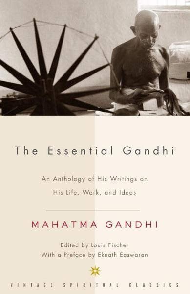 The Essential Gandhi By: Mahatma Gandhi
