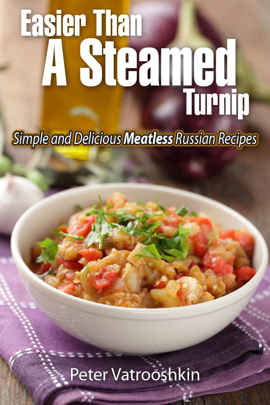 Easier Than a Steamed Turnip: Simple and Delicious Meatless Russian Recipes