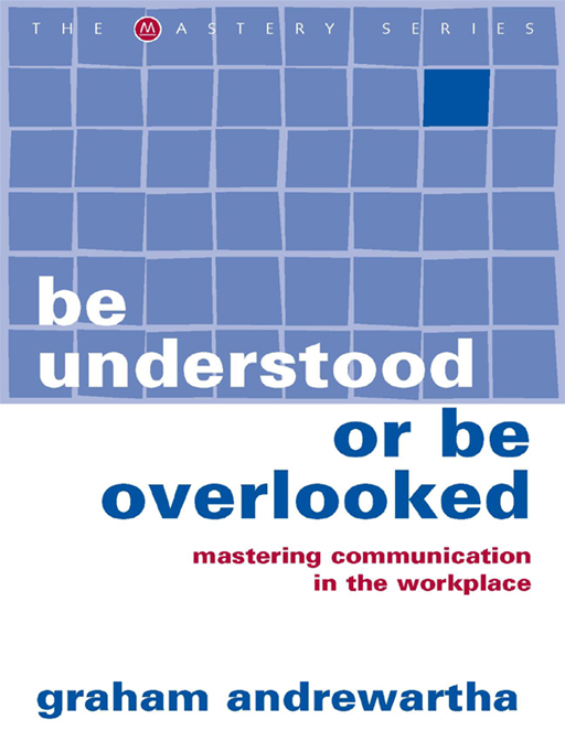 Be Understood Or Be Overlooked:Mastering Communication In The Workplace