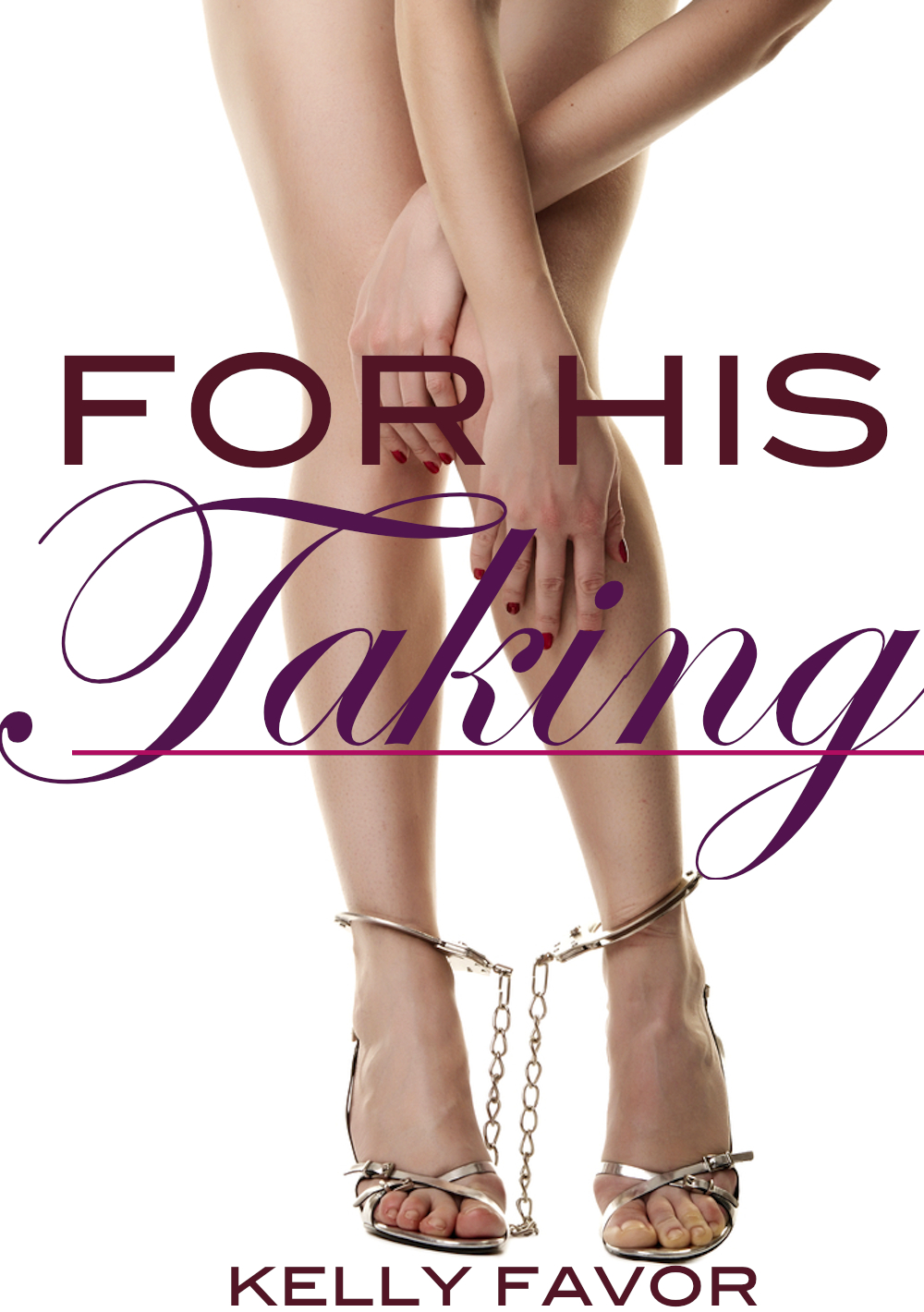 For His Taking (For His Pleasure, Book 2) By: Kelly Favor