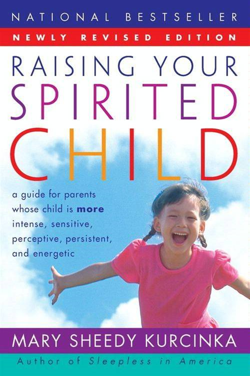 Raising Your Spirited Child Rev Ed By: Mary Sheedy Kurcinka