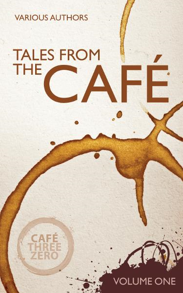 Tales From The Cafe Volume One By: CafeThreeZero Various Authors