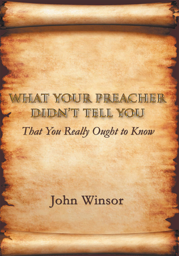 What Your Preacher Didnt Tell You By: John Winsor