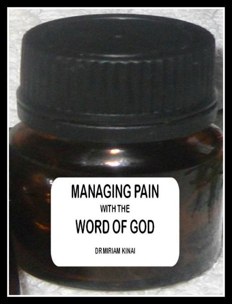 Managing Pain with the Word of God By: Miriam Kinai