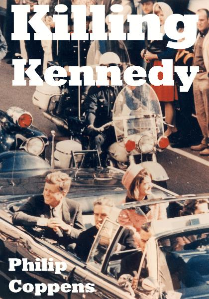 Killing Kennedy: Uncovering the Truth Behind the Kennedy Assassination By: Philip Coppens